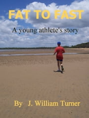 Fat To Fast ebook by J. William Turner