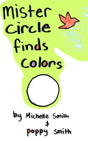 Mister Circle Finds Colors ebook by Michelle Smith,Poppy Smith