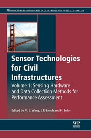 Sensor Technologies for Civil Infrastructures - Sensing Hardware and Data Collection Methods for Performance Assessment ebook by Ming L. Wang,Jerome P. Lynch,Hoon Sohn