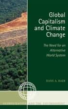 Global Capitalism and Climate Change: The Need for an Alternative World System ebook by Hans A. Baer