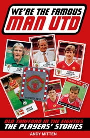 We're The Famous Man United: Old Trafford in the '80s: The Players' Stories ebook by Andy Mitten