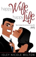 Happy Wife, Happy Life eBook by Isley Nicole Melton