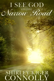 I See God on the Narrow Road ebook by Shirley Kiger Connolly