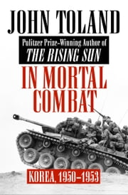 In Mortal Combat - Korea, 1950–1953 ebook by John Toland