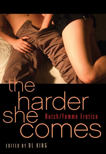 The Harder She Comes - Butch Femme Erotica ebook by