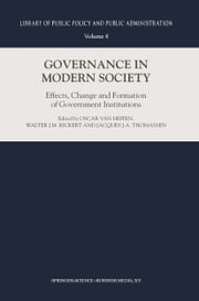 Governance in Modern Society - Effects, Change and Formation of Government Institutions ebook by Oscar van Heffen,Walter J.M. Kickert,Jacques Thomassen