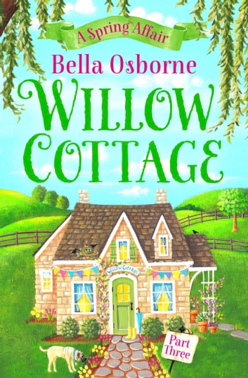 Willow Cottage – Part Three: A Spring Affair (Willow Cottage Series) ebook by Bella Osborne