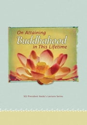 On Attaining Buddhahood in This Lifetime: Commentaries on the Writings of Nichiren ebook by Ikeda, Daisaku