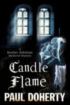 Candle Flame - A novel of Mediaeval London featuring Brother Athelstan ekitaplar by Paul Doherty