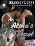 An Alpha's Trust ebook by Shannon Duane