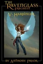 The Ravenglass Fragment V: Harbinger ebook by Anthony Pryor