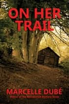 On Her Trail ebook by Marcelle Dubé