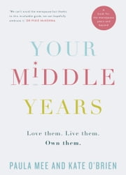 Your Middle Years – Love Them. Live Them. Own Them.: A Book for the Menopause and Beyond ebook by Paula Mee, Kate O'Brien