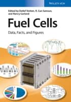 Fuel Cells - Data, Facts, and Figures ebook by Detlef Stolten, Remzi C. Samsun, Nancy Garland