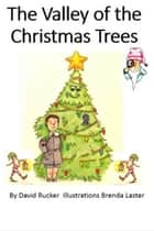 The Valley of the Christmas Trees ebook by David Rucker