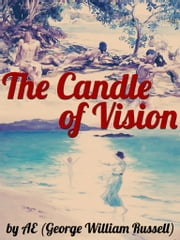 The Candle of Vision ebook by AE (George William Russell)
