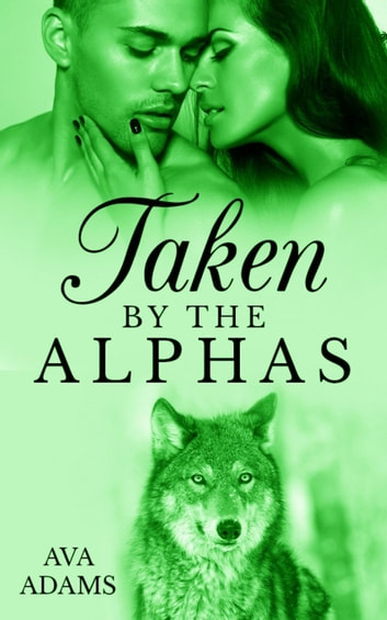 Taken By The Alphas 3 ebook by Ava Adams