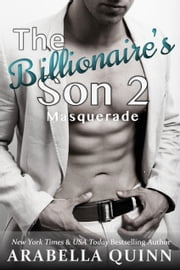 The Billionaire's Son 2: Masquerade ebook by Arabella Quinn