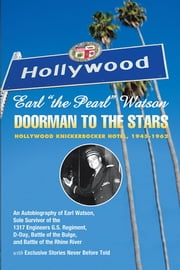 Earl ''The Pearl'' Watson - Doorman To The Stars - Hollywood Knickerbocker Hotel, 1945-1962 ebook by Earl Watson