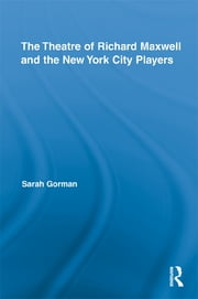 The Theatre of Richard Maxwell and the New York City Players ebook by Sarah Gorman