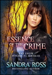 Eve Snow Psychic P.I Series 3 : Essence of The Crime ebook by Sandra Ross