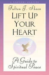 Lift Up Your Heart ebook by Sheen, Fulton J.