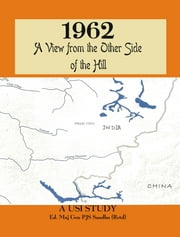 1962: A View from the Other Side of the Hill ebook by P J S  Sandhu,Vinay Shankar,G G Dwivedi