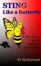 Sting Like a Butterfly: A short story of courage inspiration and friendship ebook by PJ McDermott