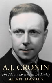 AJ Cronin - The Man who Created Dr Finlay ebook by Alan Davies