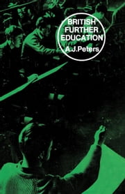 British Further Education: A Critical Textbook ebook by Peters, A. J.