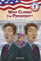 Capital Mysteries #1: Who Cloned the President? ebook by Ron Roy, Liza Woodruff