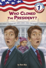 Capital Mysteries #1: Who Cloned the President? ebook by Ron Roy,Liza Woodruff