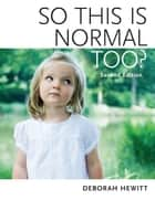 So This Is Normal Too? ebook by Deborah Hewitt