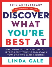 Discover What You're Best At - Revised for the 21St Century ebook by Linda Gale