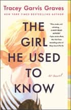 The Girl He Used to Know - A Novel eBook by Tracey Garvis Graves