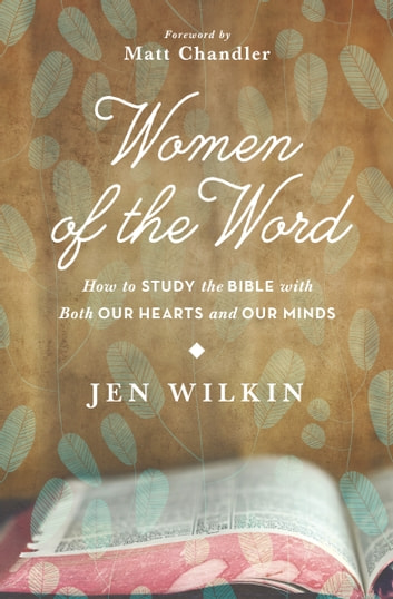 Women of the Word - How to Study the Bible with Both Our Hearts and Our Minds ebook by Jen Wilkin