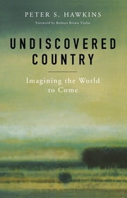 Undiscovered Country - Imagining the World to Come ebook by Peter S. Hawkins