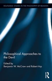 Philosophical Approaches to the Devil ebook by Benjamin W. McCraw,Robert Arp