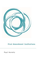 First Amendment Institutions ebook by Paul  Horwitz