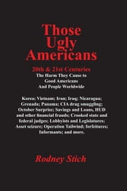 Those Ugly Americans: 20th and 21st Centuries ebook by Rodney Stich