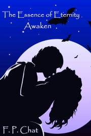 The Essence of Eternity: Awaken ebook by F.P. Chat