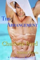 The Arrangement - Vegas Billionaire Romance, #1 ebook by Charlotte Byrd