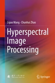Hyperspectral Image Processing ebook by Liguo Wang,Chunhui Zhao