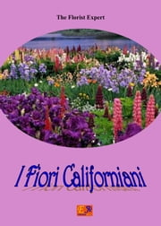 I Fiori Californiani ebook by The Florist Expert