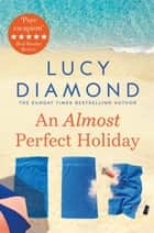 An Almost Perfect Holiday ebook by Lucy Diamond