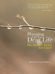 Hanging On for Dear Life - Our Family's Victory over Cancer ebook by Beverly Fetzer Oakley