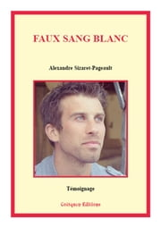 Faux sang blanc ebook by Alexandre Sizaret-Pageault