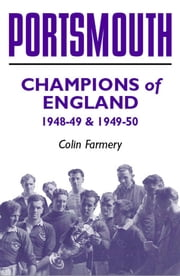 Portsmouth: Champions of England 1948-49 & 1949-50 ebook by Colin Farmery