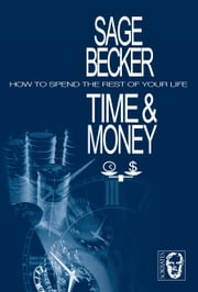 Time & Money - How to Spend the Rest of Your Life ebook by Sonja Becker,Martin Sage
