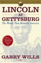 Lincoln at Gettysburg ebook by Garry Wills
